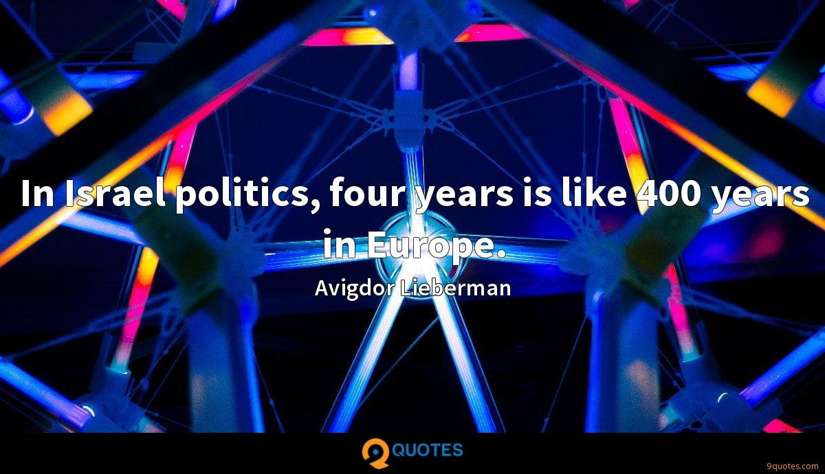 In Israel politics, four years is like 400 years in Europe.