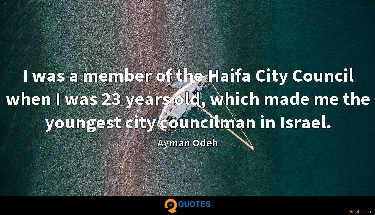 I was a member of the Haifa City Council when I was 23 years old, which made me the youngest city councilman in Israel.