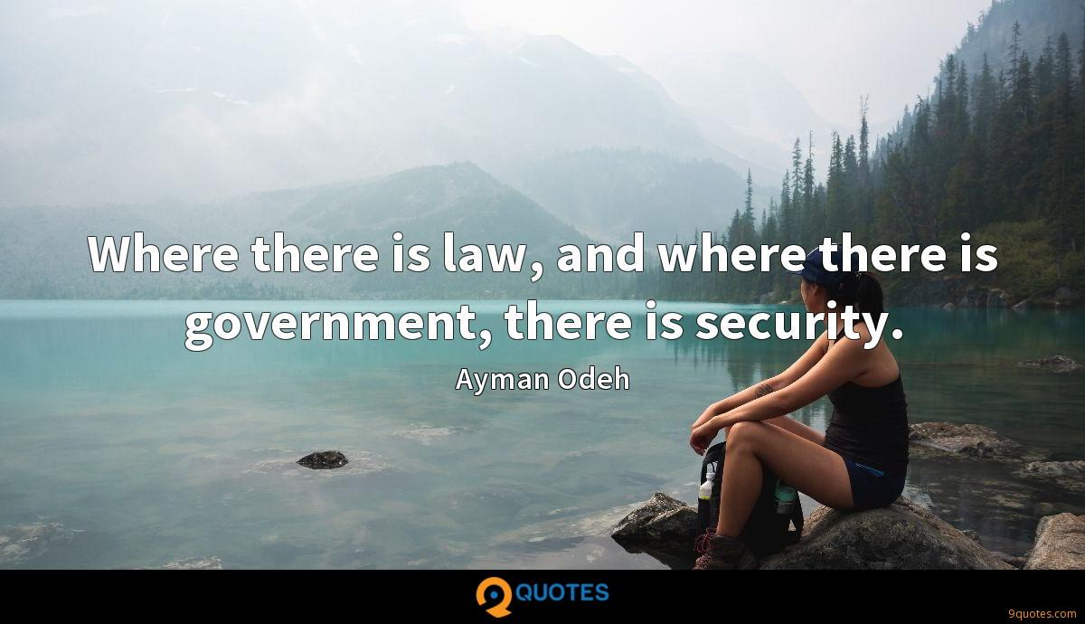 Where there is law, and where there is government, there is security.