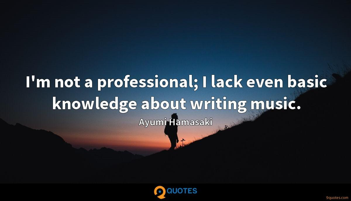 I'm not a professional; I lack even basic knowledge about writing music.