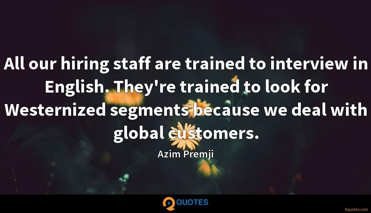 All our hiring staff are trained to interview in English. They're trained to look for Westernized segments because we deal with global customers.