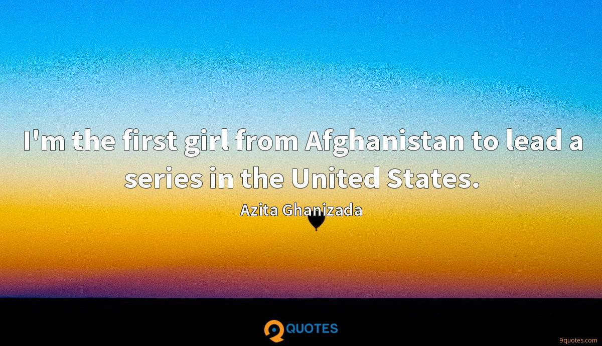 I'm the first girl from Afghanistan to lead a series in the United States.
