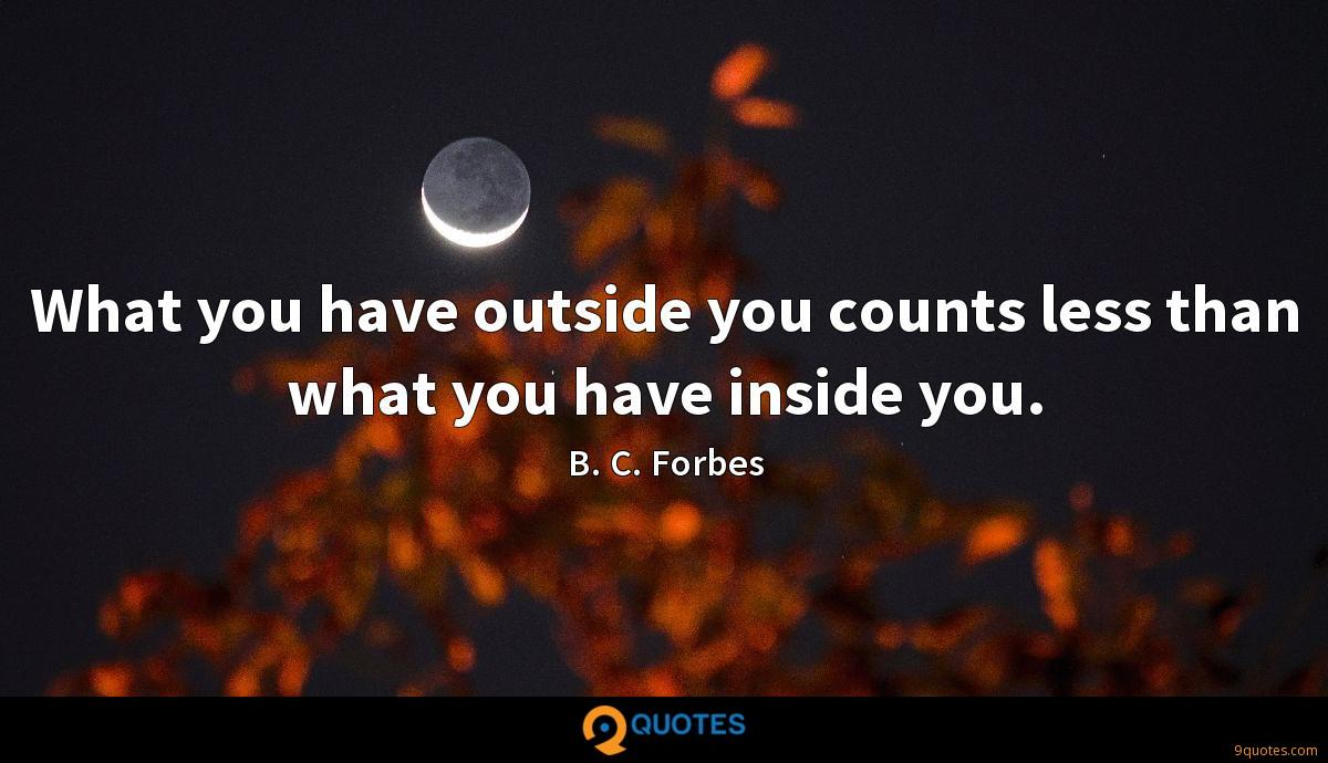 What you have outside you counts less than what you have inside you.