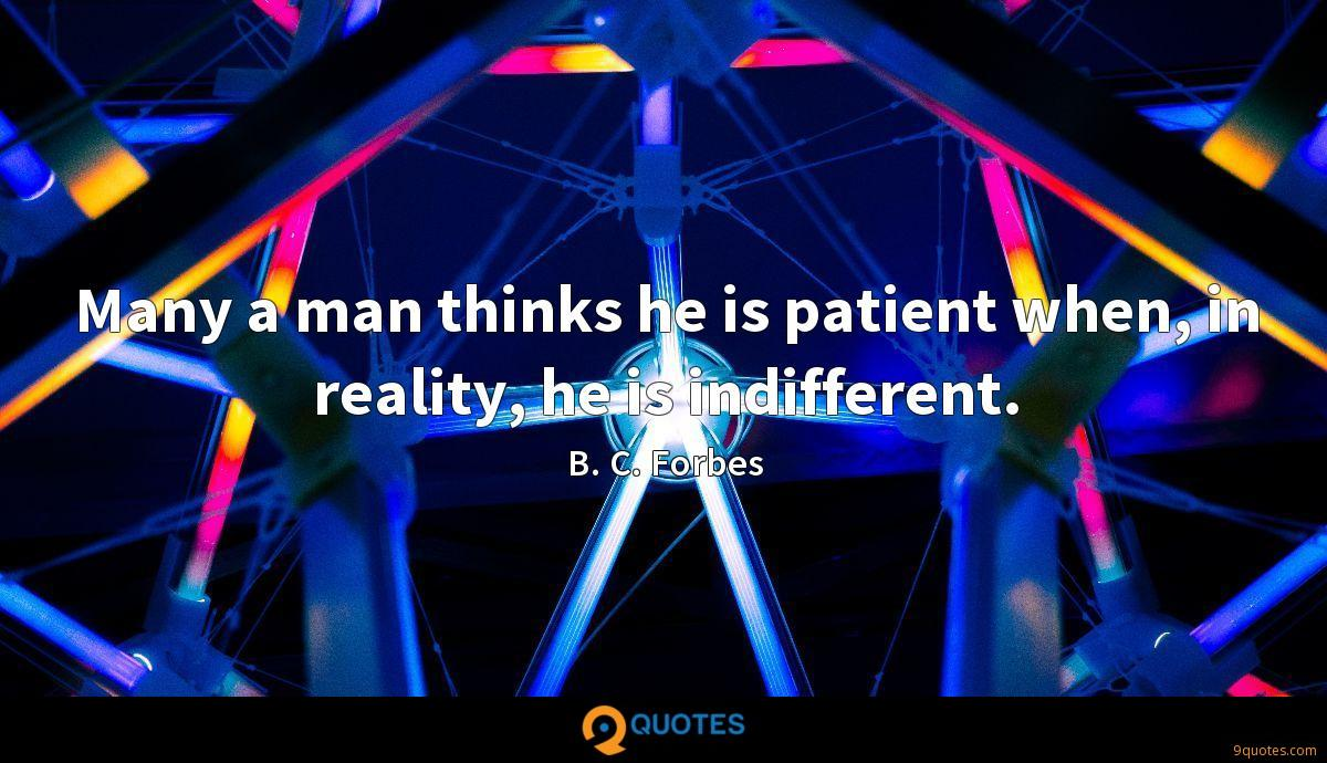 Many a man thinks he is patient when, in reality, he is indifferent.