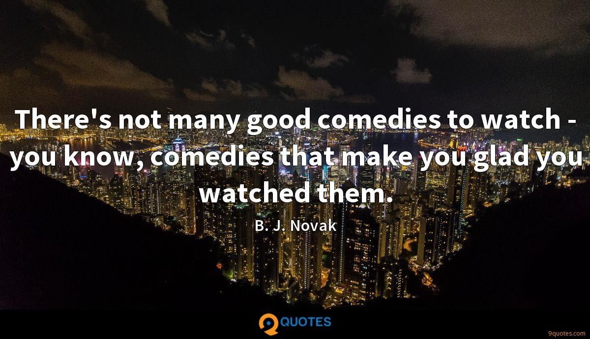 There's not many good comedies to watch - you know, comedies that make you glad you watched them.