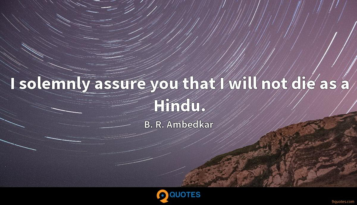 I solemnly assure you that I will not die as a Hindu.