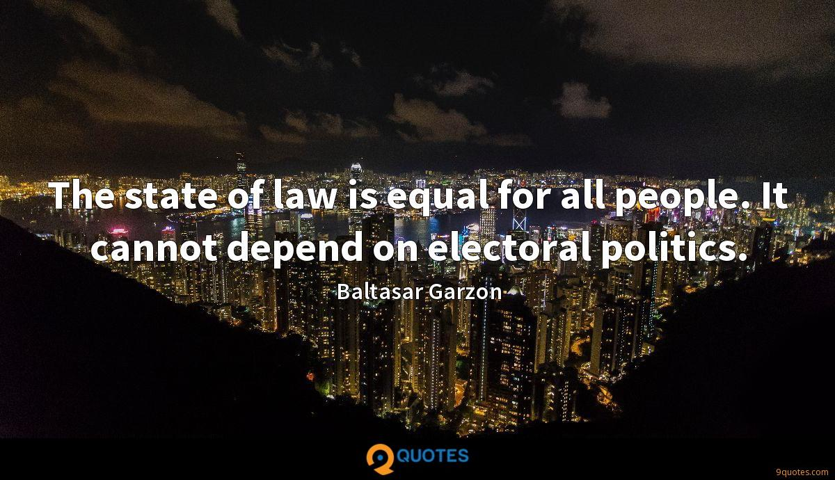 The state of law is equal for all people. It cannot depend on electoral politics.