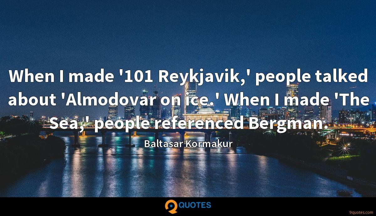 When I made '101 Reykjavik,' people talked about 'Almodovar on ice.' When I made 'The Sea,' people referenced Bergman.