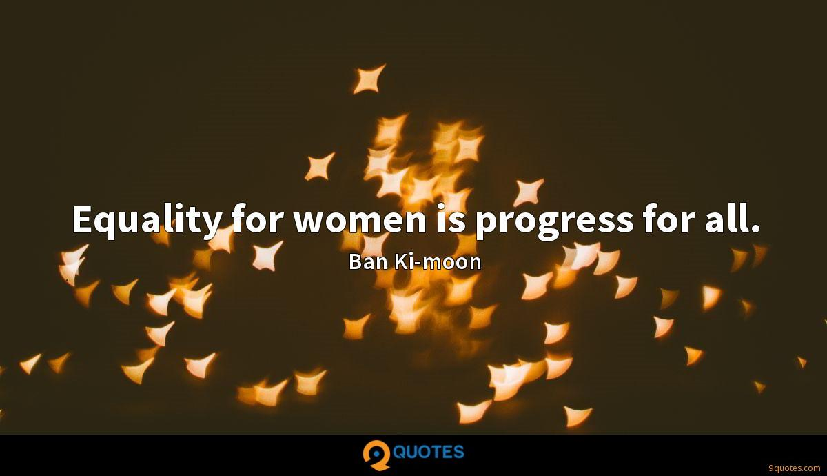 Equality for women is progress for all.