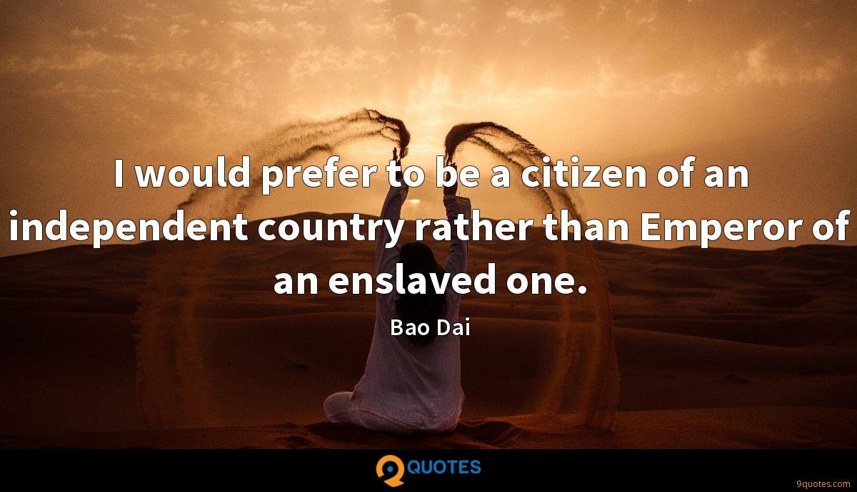 I would prefer to be a citizen of an independent country rather than Emperor of an enslaved one.