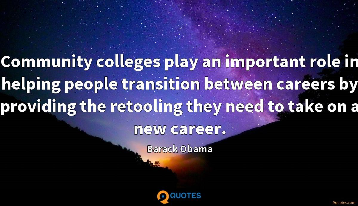 Community colleges play an important role in helping people transition between careers by providing the retooling they need to take on a new career.