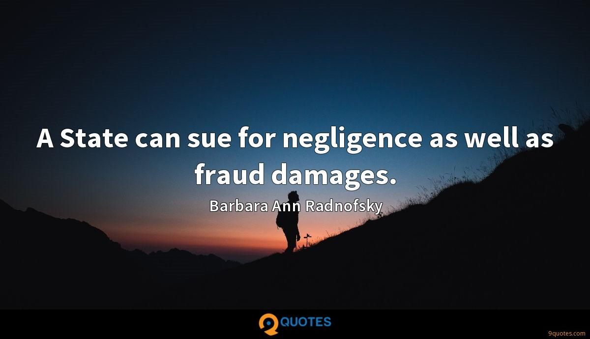 A State can sue for negligence as well as fraud damages.