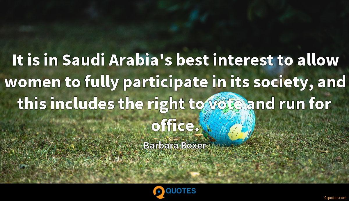 It is in Saudi Arabia's best interest to allow women to fully participate in its society, and this includes the right to vote and run for office.