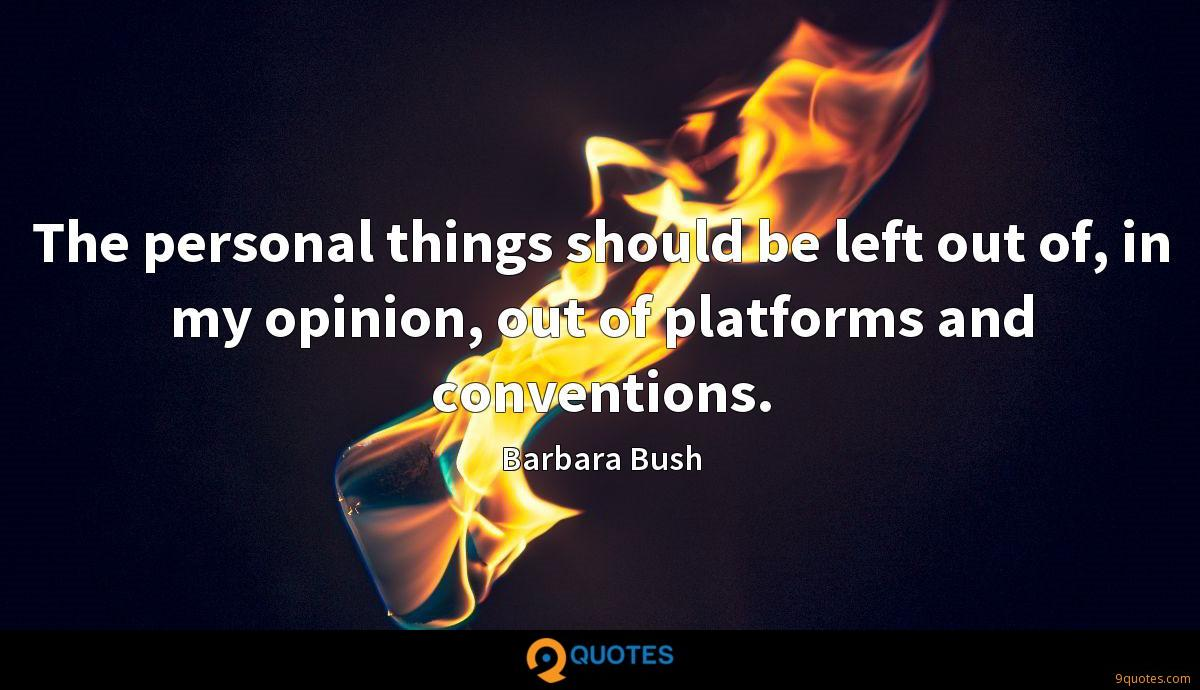 The personal things should be left out of, in my opinion, out of platforms and conventions.