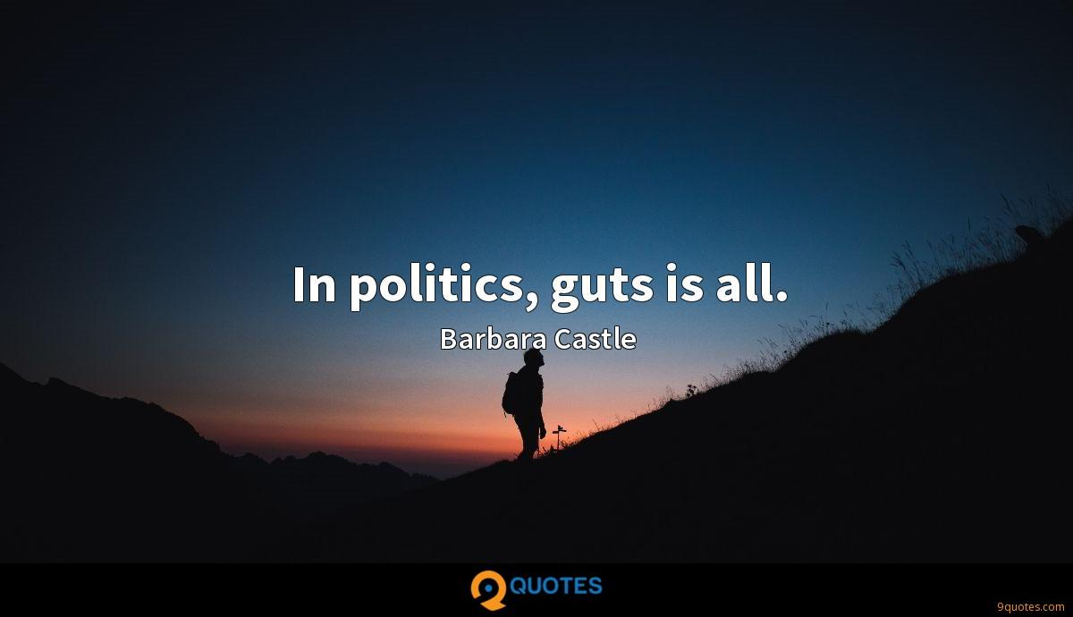 In politics, guts is all.