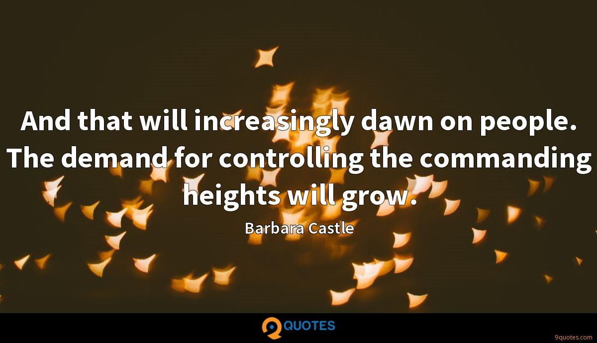 And that will increasingly dawn on people. The demand for controlling the commanding heights will grow.