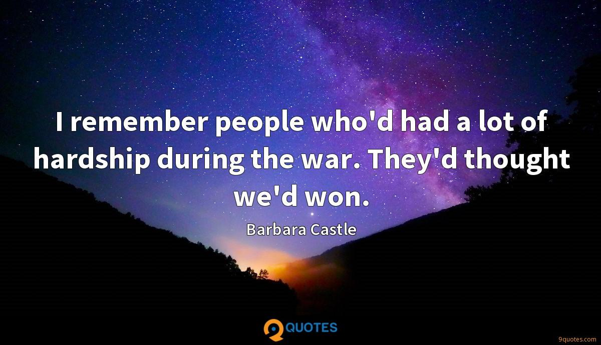 I remember people who'd had a lot of hardship during the war. They'd thought we'd won.