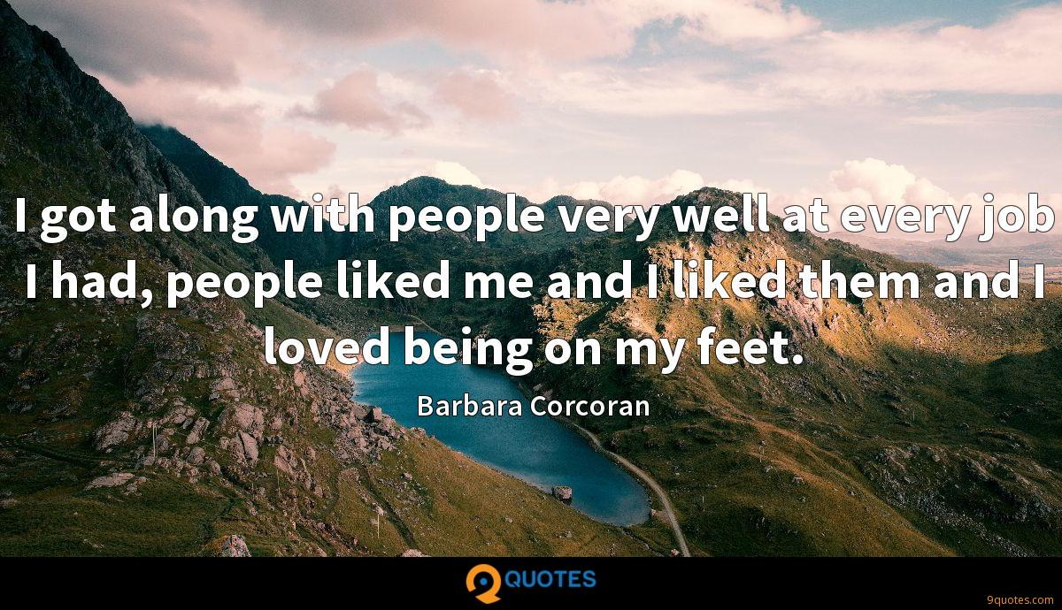 I got along with people very well at every job I had, people liked me and I liked them and I loved being on my feet.