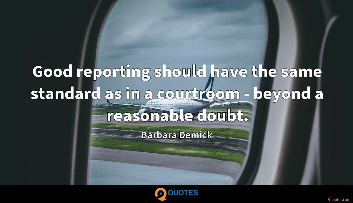 Good reporting should have the same standard as in a courtroom - beyond a reasonable doubt.