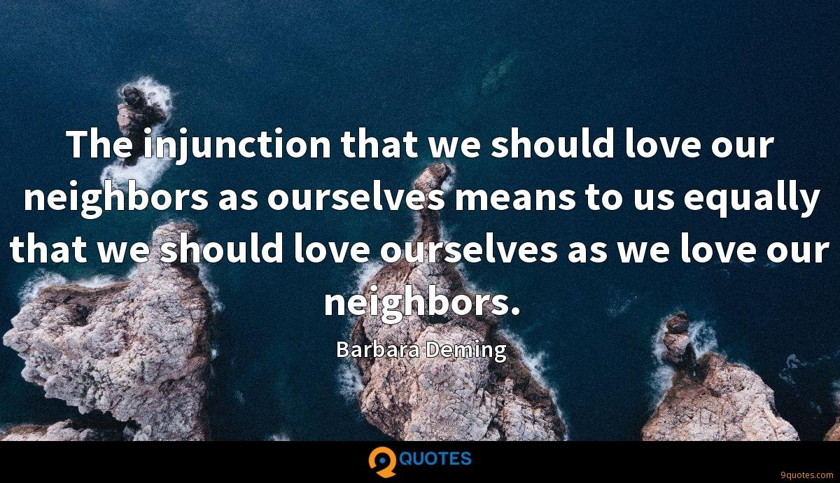 The injunction that we should love our neighbors as ourselves means to us equally that we should love ourselves as we love our neighbors.