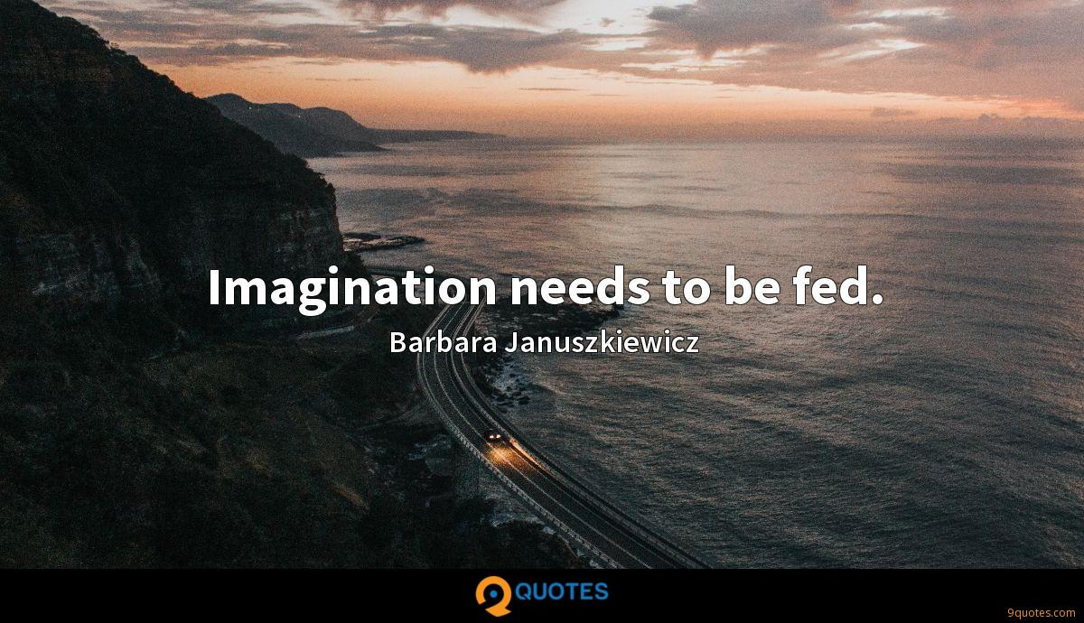 Imagination needs to be fed.