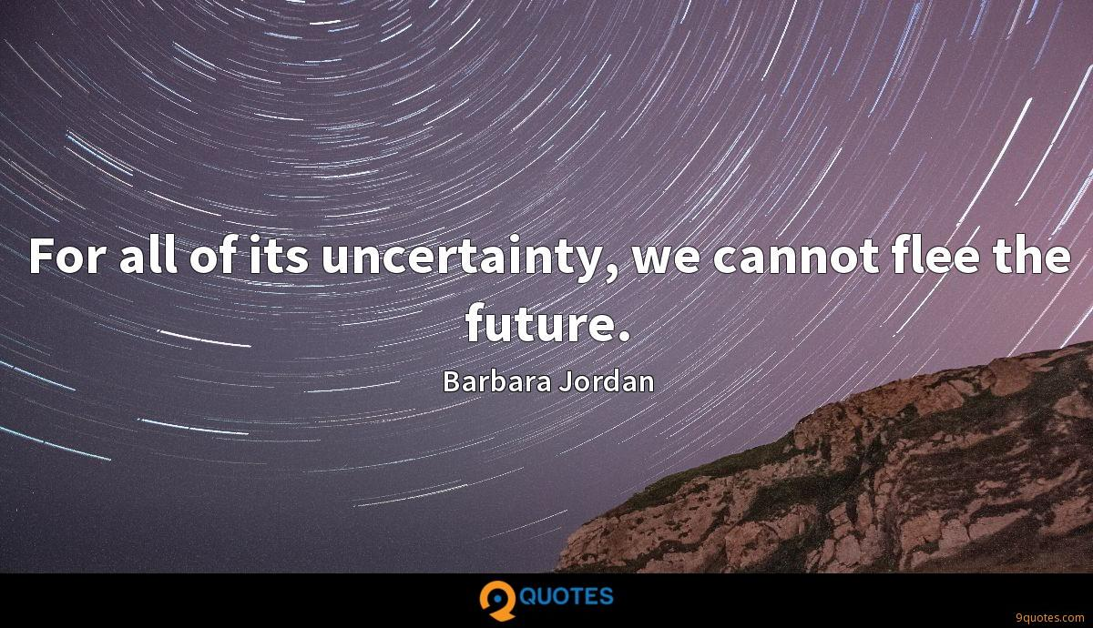 For all of its uncertainty, we cannot flee the future.