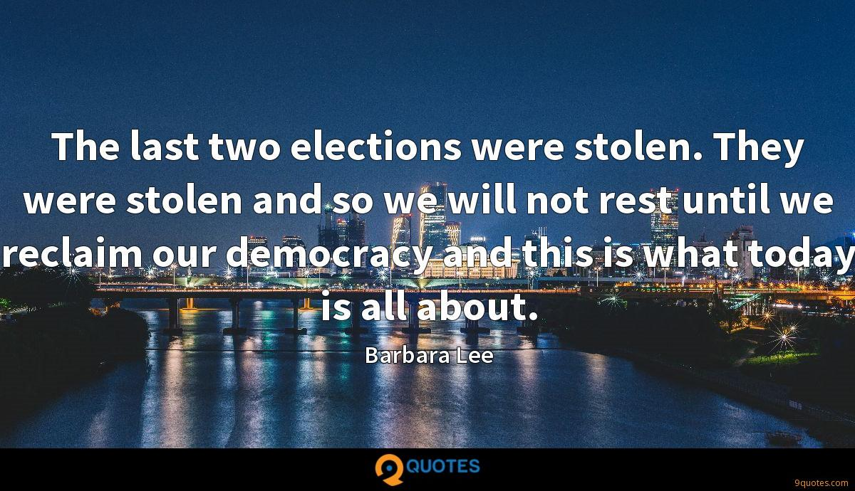 The last two elections were stolen. They were stolen and so we will not rest until we reclaim our democracy and this is what today is all about.