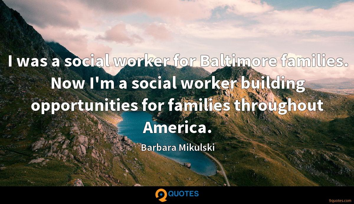 I was a social worker for Baltimore families. Now I'm a social worker building opportunities for families throughout America.