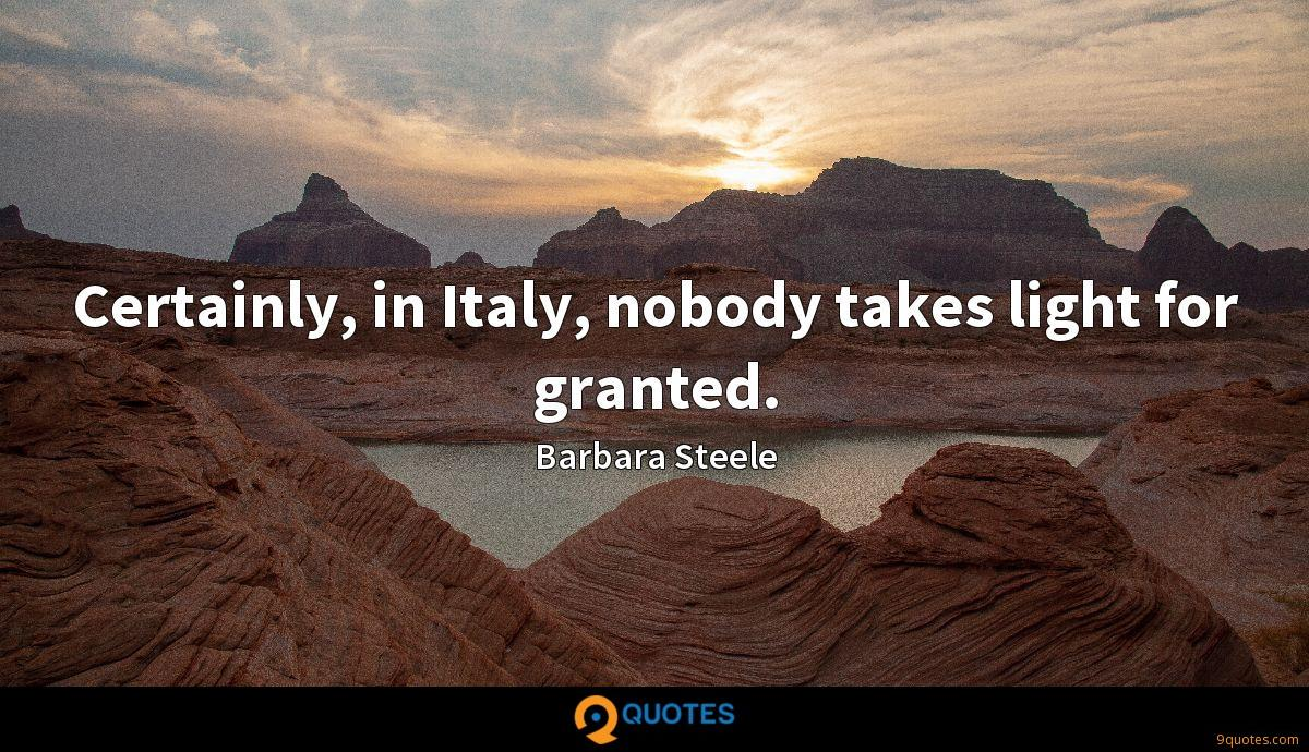 Certainly, in Italy, nobody takes light for granted.