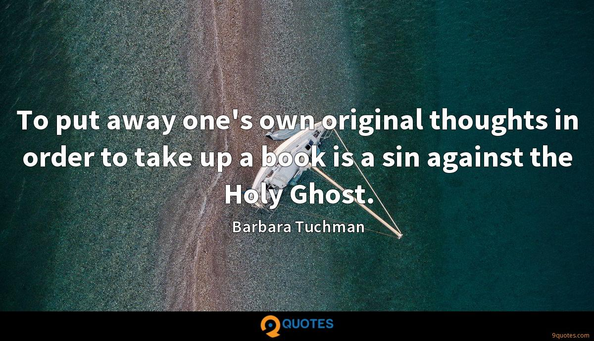 To put away one's own original thoughts in order to take up a book is a sin against the Holy Ghost.