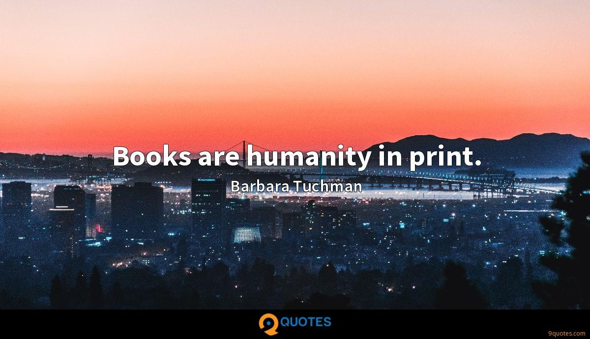 Books are humanity in print.