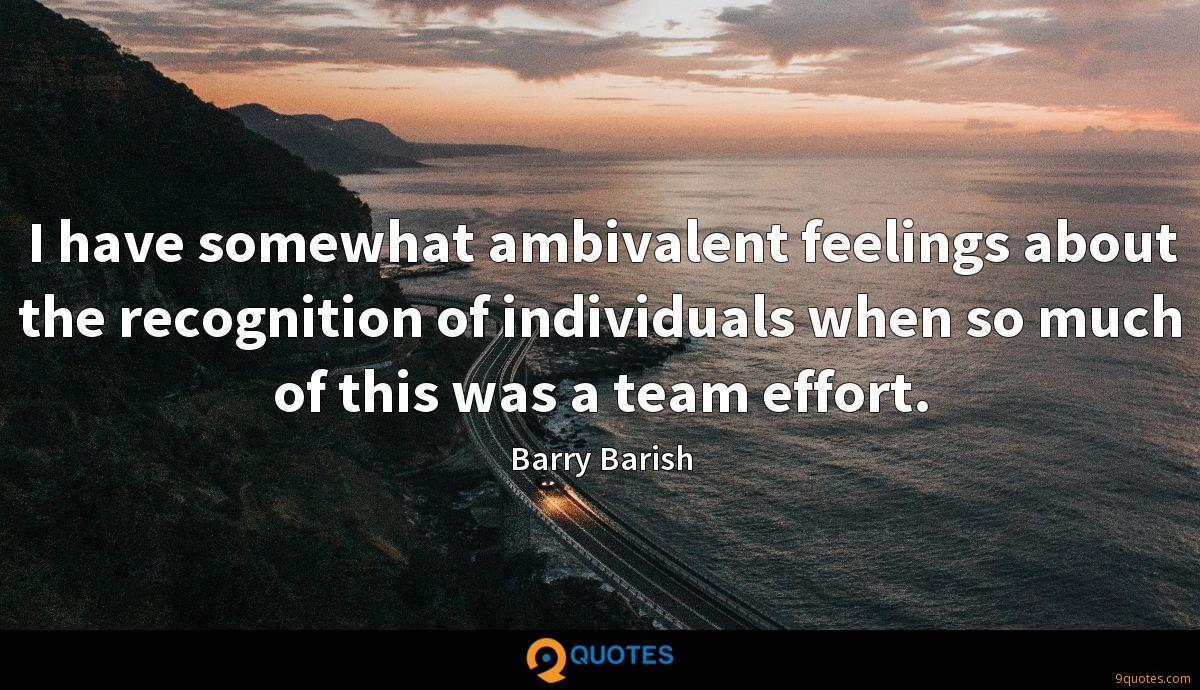 I have somewhat ambivalent feelings about the recognition of individuals when so much of this was a team effort.