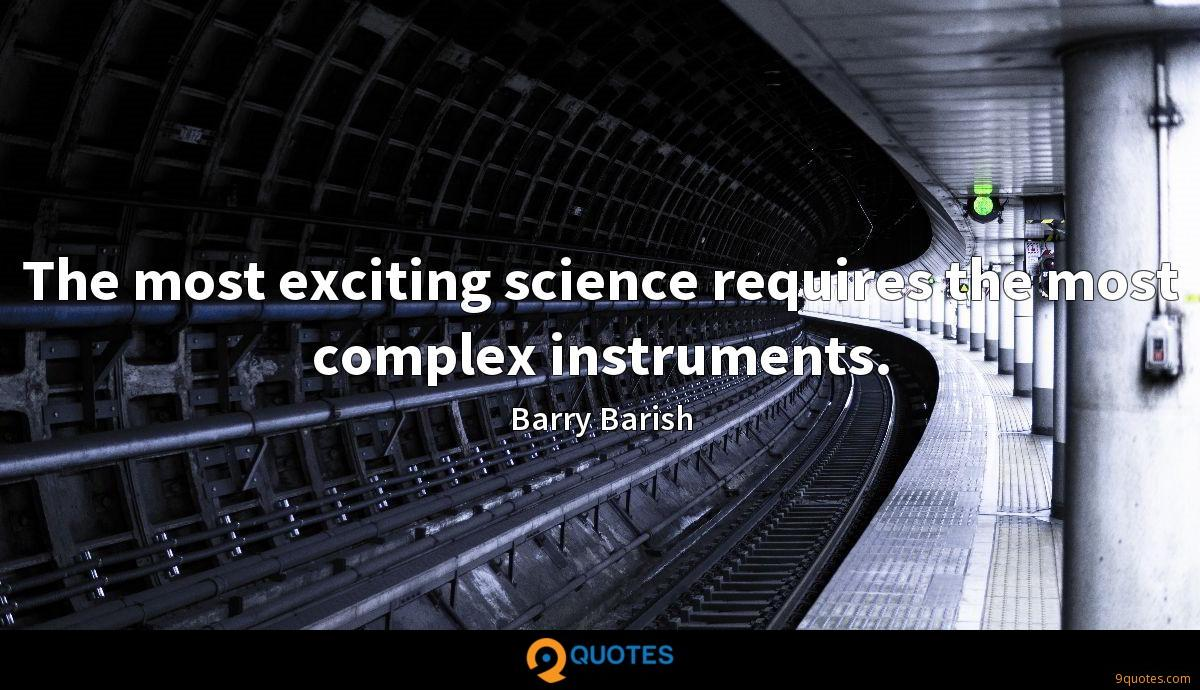 The most exciting science requires the most complex instruments.