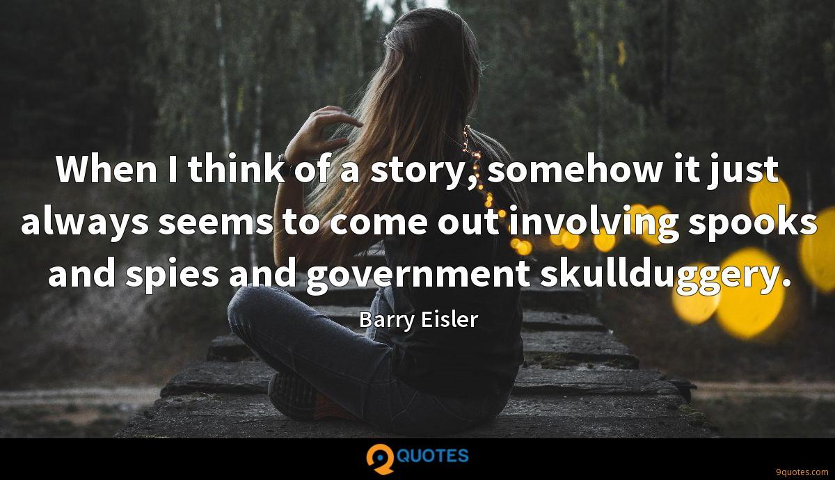 When I think of a story, somehow it just always seems to come out involving spooks and spies and government skullduggery.