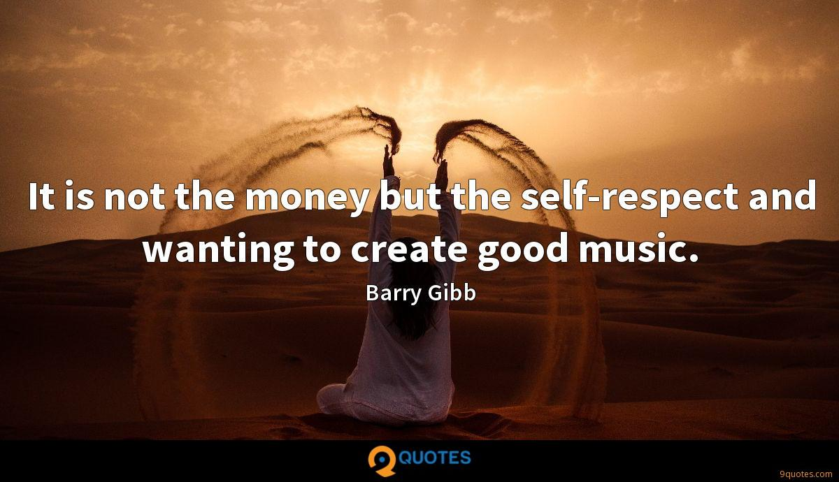 It is not the money but the self-respect and wanting to create good music.