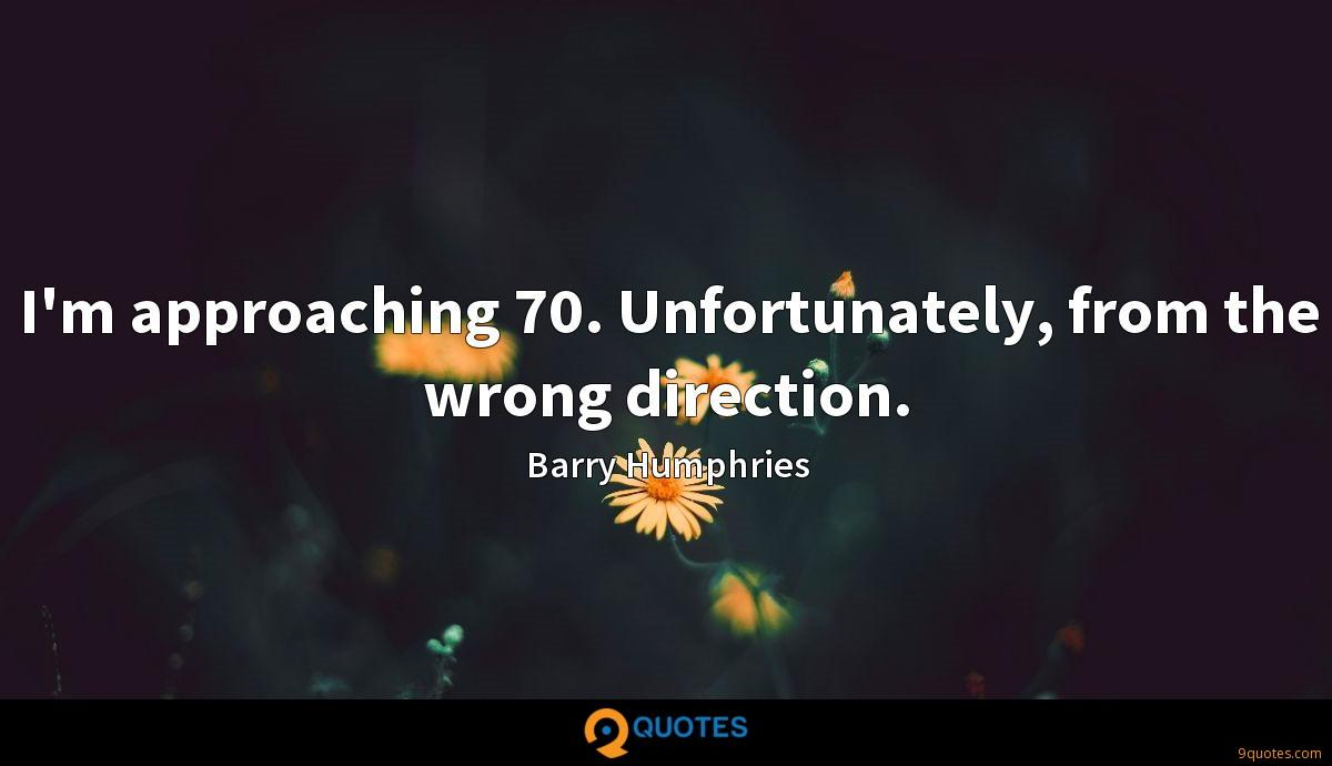 I'm approaching 70. Unfortunately, from the wrong direction.