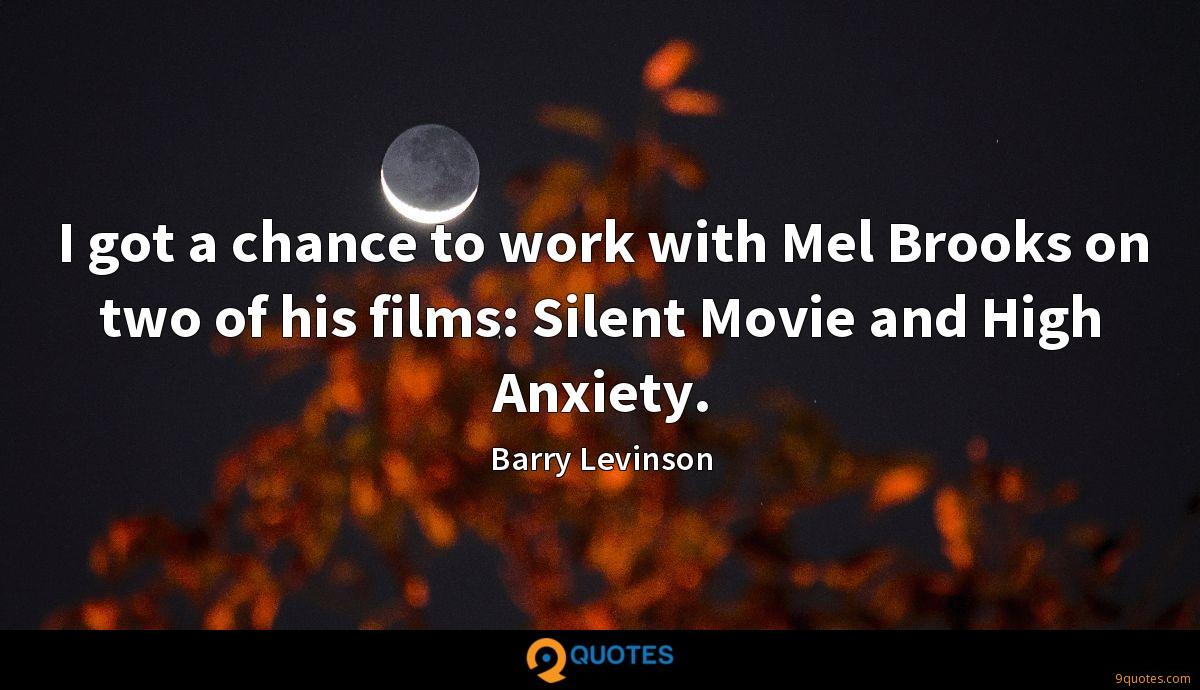 I got a chance to work with Mel Brooks on two of his films: Silent Movie and High Anxiety.