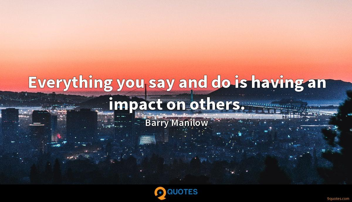 Everything you say and do is having an impact on others.