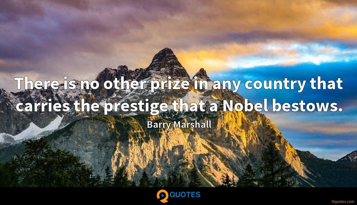 There is no other prize in any country that carries the prestige that a Nobel bestows.