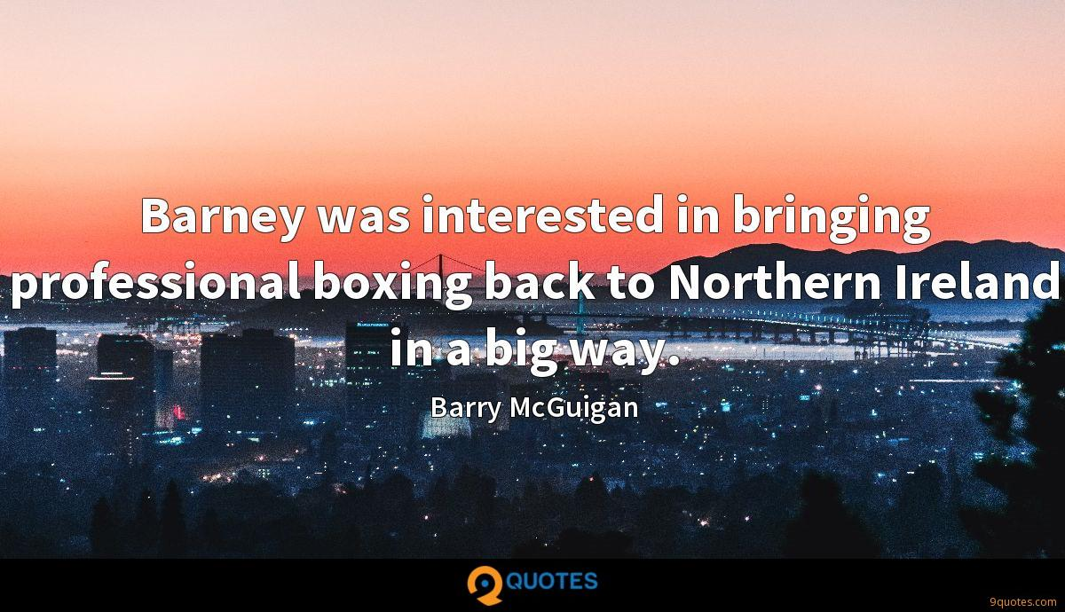 Barney was interested in bringing professional boxing back to Northern Ireland in a big way.