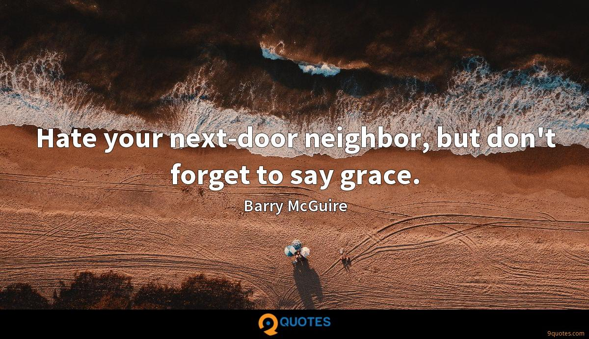 Hate your next-door neighbor, but don't forget to say grace.