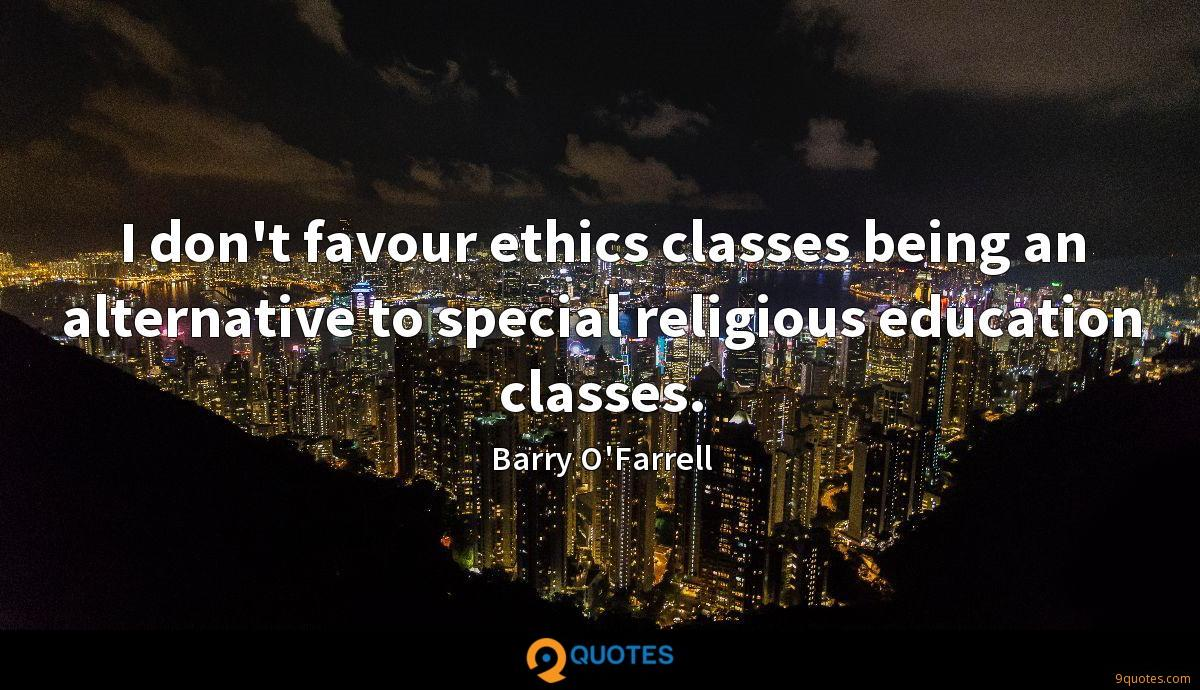 I don't favour ethics classes being an alternative to special religious education classes.