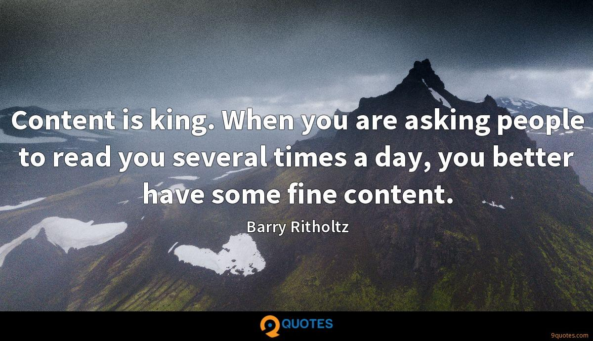 Content is king. When you are asking people to read you several times a day, you better have some fine content.