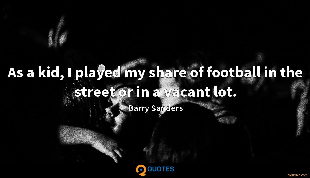As a kid, I played my share of football in the street or in a vacant lot.