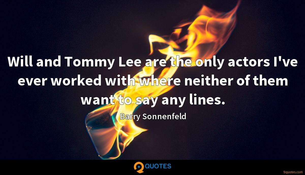 Will and Tommy Lee are the only actors I've ever worked with where neither of them want to say any lines.
