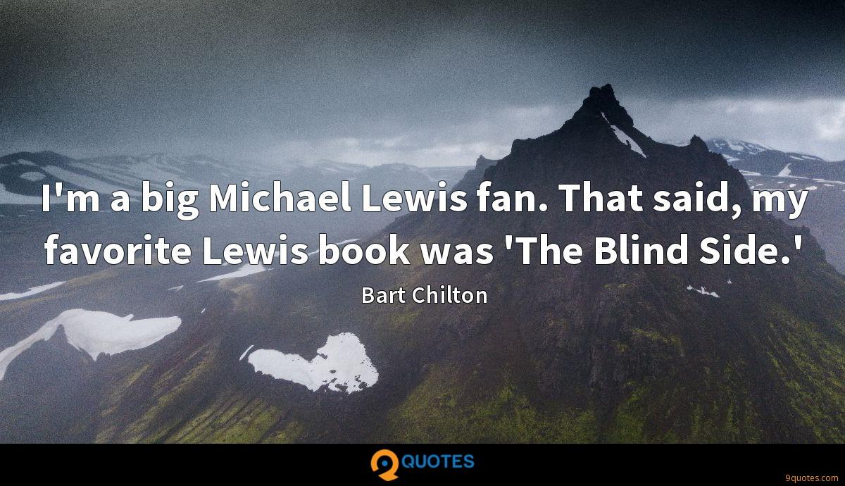 I'm a big Michael Lewis fan. That said, my favorite Lewis book was 'The Blind Side.'