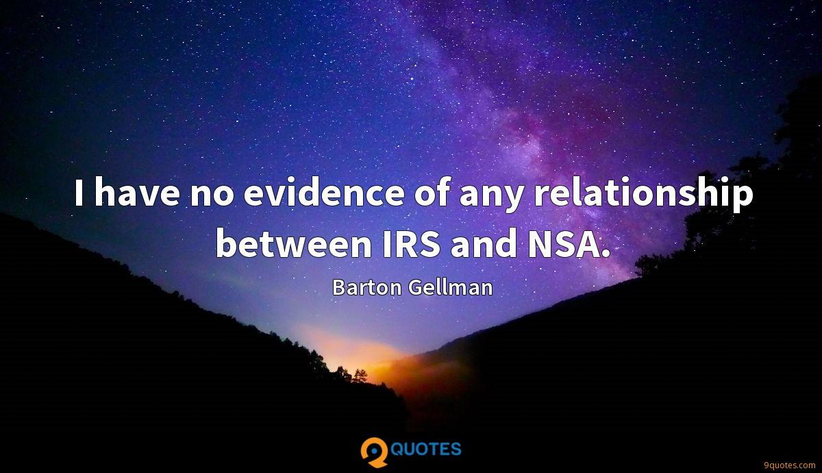 I have no evidence of any relationship between IRS and NSA.