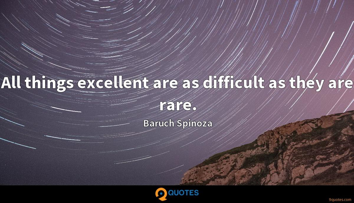 All things excellent are as difficult as they are rare.