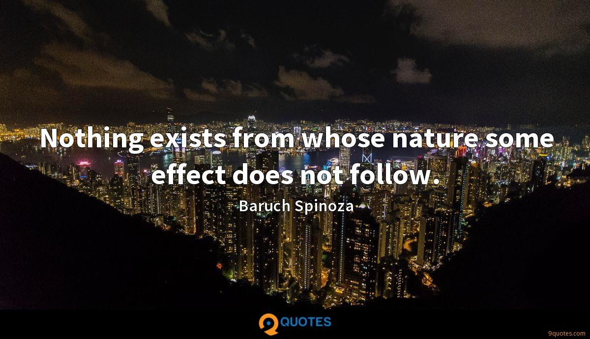 Nothing exists from whose nature some effect does not follow.