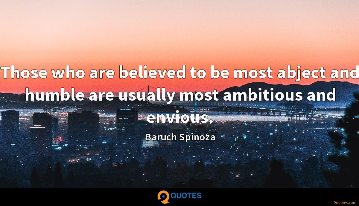 Those who are believed to be most abject and humble are usually most ambitious and envious.